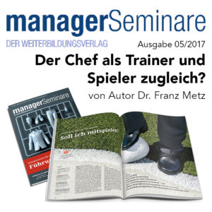 ManagerSeminare 05/2017: Ausgabe 05/2017 Der Chef als Trainer und Spieler zugleich? - von Autor Dr. Franz Metz