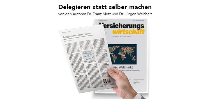 Fachzeitschrift Versicherungswirtschaft 07/2017: Delegieren statt selber machen von den Autoren Dr. Franz Metz und Dr. Jürgen Weisheit